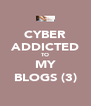 CYBER ADDICTED TO MY BLOGS (3) - Personalised Poster A4 size