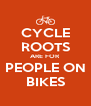 CYCLE ROOTS ARE FOR PEOPLE ON BIKES - Personalised Poster A4 size