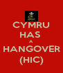 CYMRU HAS  A HANGOVER (HIC) - Personalised Poster A4 size