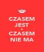 CZASEM JEST A CZASEM NIE MA - Personalised Poster A4 size