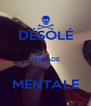 DÉSOLÉ  MALADE  MENTALE - Personalised Poster A4 size