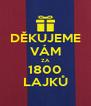 DĚKUJEME VÁM ZA 1800 LAJKŮ - Personalised Poster A4 size
