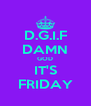 D.G.I.F DAMN GOD IT'S FRIDAY - Personalised Poster A4 size