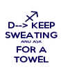 D--> KEEP SWEATING AND ASK FOR A TOWEL - Personalised Poster A4 size