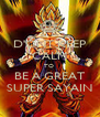 D'ONT KEEP CALM TO  BE A GREAT SUPER SAYAIN - Personalised Poster A4 size