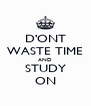D'ONT WASTE TIME AND STUDY ON - Personalised Poster A4 size
