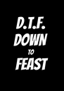 D.T.F. DOWN  TO  FEAST  - Personalised Poster A4 size