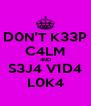 D0N'T K33P C4LM 4ND S3J4 V1D4 L0K4 - Personalised Poster A4 size