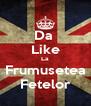 Da  Like La Frumusetea Fetelor - Personalised Poster A4 size