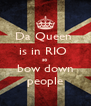 Da Queen  is in RIO  so  bow down people - Personalised Poster A4 size