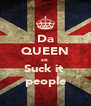 Da QUEEN so  Suck it  people - Personalised Poster A4 size