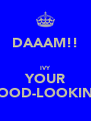 DAAAM!!  IVY YOUR GOOD-LOOKING - Personalised Poster A4 size