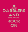 DABBLERS AND DREAMERS ROCK ON - Personalised Poster A4 size