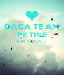 DACA TE AM PE TINE AM TOTUL !   - Personalised Poster A4 size