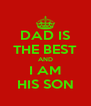 DAD IS THE BEST AND I AM HIS SON - Personalised Poster A4 size