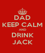 DAD KEEP CALM AND DRINK JACK - Personalised Poster A4 size