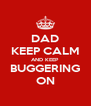 DAD KEEP CALM AND KEEP BUGGERING ON - Personalised Poster A4 size