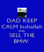 DAD KEEP CALM Inshallah AND SELL THE BMW  - Personalised Poster A4 size