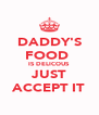 DADDY'S FOOD  IS DELICOUS JUST ACCEPT IT - Personalised Poster A4 size