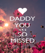 DADDY YOU A R E SO MISSED - Personalised Poster A4 size
