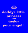 daddys little  princess love taylor your angel!  - Personalised Poster A4 size