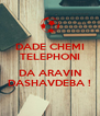 DADE CHEMI TELEPHONI  DA ARAVIN DASHAVDEBA ! - Personalised Poster A4 size