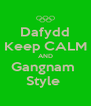 Dafydd Keep CALM AND Gangnam  Style  - Personalised Poster A4 size