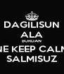 DAGILISUN ALA BURDAN NE KEEP CALM SALMISUZ - Personalised Poster A4 size