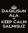DAGILISUN ALA NE KEEP CALM SALMISUZ - Personalised Poster A4 size