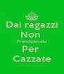 Dai ragazzi Non  Prendetevela Per  Cazzate - Personalised Poster A4 size