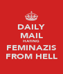 DAILY MAIL HATING FEMINAZIS FROM HELL - Personalised Poster A4 size