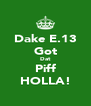 Dake E.13 Got Dat Piff HOLLA! - Personalised Poster A4 size