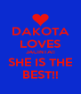 DAKOTA  LOVES JACINTA!! SHE IS THE BEST!! - Personalised Poster A4 size
