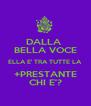 DALLA  BELLA VOCE ELLA E' TRA TUTTE LA +PRESTANTE CHI E'? - Personalised Poster A4 size