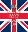 DALOS SAYS SHUT THE FUCK UP - Personalised Poster A4 size