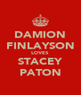 DAMION FINLAYSON LOVES STACEY PATON - Personalised Poster A4 size