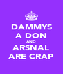 DAMMYS A DON AND ARSNAL ARE CRAP - Personalised Poster A4 size