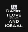DAMN! I LOVE BASTIAN AND IQBAAL - Personalised Poster A4 size