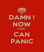 DAMN ! NOW YOU  CAN PANIC - Personalised Poster A4 size