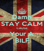 Damn STAY CALM CAUSE Your A BILF - Personalised Poster A4 size