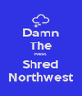 Damn The Rest Shred Northwest - Personalised Poster A4 size