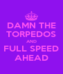 DAMN THE TORPEDOS AND FULL SPEED AHEAD - Personalised Poster A4 size
