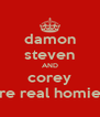 damon steven AND corey are real homies - Personalised Poster A4 size