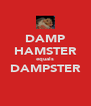 DAMP HAMSTER equals DAMPSTER  - Personalised Poster A4 size