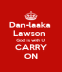 Dan-laaka  Lawson  God is with U CARRY ON - Personalised Poster A4 size