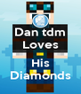 Dan tdm Loves  His Diamonds - Personalised Poster A4 size