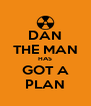 DAN THE MAN HAS GOT A PLAN - Personalised Poster A4 size