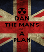 DAN THE MAN'S GOT A PLAN - Personalised Poster A4 size