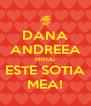 DANA ANDREEA MIHAI ESTE SOTIA MEA! - Personalised Poster A4 size