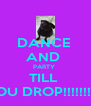 DANCE  AND  PARTY  TILL  YOU DROP!!!!!!!!!!! - Personalised Poster A4 size